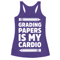 Grading Papers Is My Cardio Racerback
