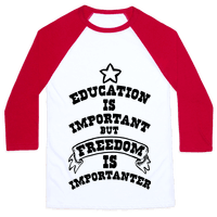 Education is Important but FREEDOM is Importanter!