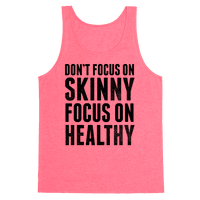 Don't Focus On Skinny, Focus On Healthy