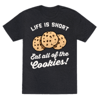 Life Is Short Eat All The Cookies
