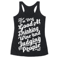 I Am Very Good At Drinking Wine And Judging People Racerback