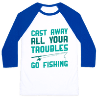 Cast Away Your Troubles. Go Fishing Baseball