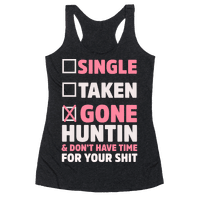 Single? Taken? Gone Huntin and I Don't Have Time For Your Shit