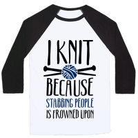 I Knit Because Stabbing People Is Frowned Upon