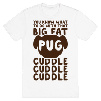 You Know What To Do With That Big Fat Pug Tee