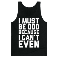 I Must Be Odd Because I Can't Even