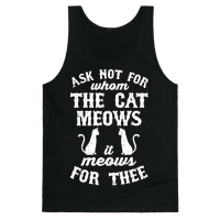 Ask Not For Whom The Cat Meows, It Meows For Thee