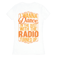 I Just Wanna Dance In The Dust With The Radio Turned Up