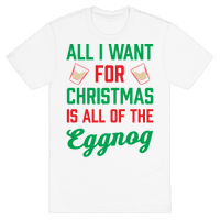 All I Want For Christmas Is All Of The Eggnog