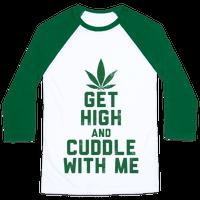 Get High and Cuddle (Baseball Tee) Baseball