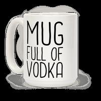 Mug Full Of Vodka Mug