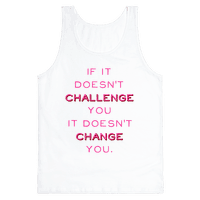 If It Doesn't Challenge You It Doesn't Change You