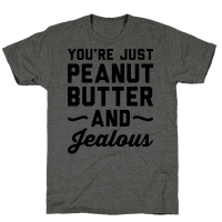 Youre Just Peanut Butter And Jealous