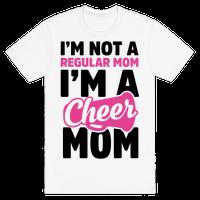 I'm Not A Regular Mom, I'm A Cheer Mom