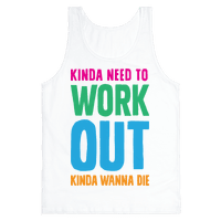Kinda Need To Work Out Kinda Wanna Die