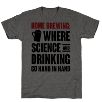 Home Brewing: Where Science And Drinking Go Hand In Hand Tee
