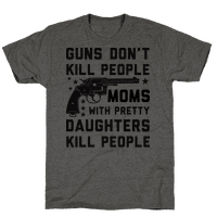 Guns Don't Kill People Moms with Pretty Daughters Kill People