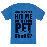 Hit Me With Your Pet Shark (Blue)