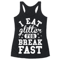 I Eat Glitter For Breakfast Racerback