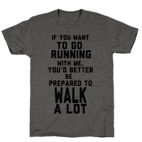 If You Want To Go Running With Me,  You Better Be Prepared To Walk A Lot