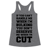 If You Can't Handle Me When I'm Bulking, You Don't Deserve Me When I'm Cut