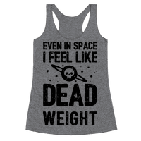 Even In Space I'm Dead Weight Racerback