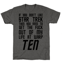 If You Don't Like Star Trek Then You Need To Get The Fuck Out Of My Life At Warp Ten