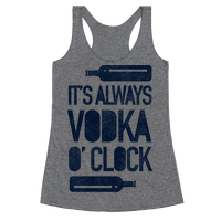 It's Always Vodka O'Clock Racerback