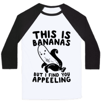 This is Bananas But I Find You Appeeling Baseball