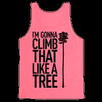 I'm Gonna Climb That Like A Tree
