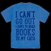 I Can't Go Out I Have To Read Books To My Cats Tee