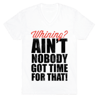 Whining? Ain't Nobody Got Time For That! (V-Neck)
