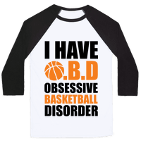 I Have O.B.D. Obsessive Basketball Disorder