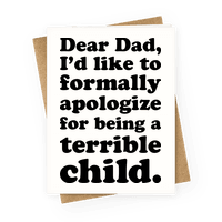 Dear Dad, I'd Like To Formally Apologize For Being A Terrible Child Greetingcard