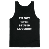 I'm Not With Stupid Anymore (Vintage Tank)
