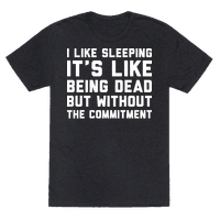 I Like Sleeping It's Like Being Dead But Without The Commitment