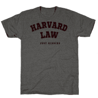 Harvard Law (Just Kidding) Tee