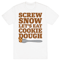 Screw Snow Let's Eat Cookie Dough