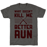 What Doesn't Kill Me Better Run Tee