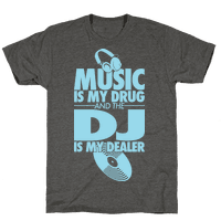 Music Is My Drug And The DJ Is My Dealer
