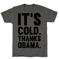 It's Cold. Thanks Obama.
