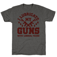 I Lubricate My Gun With Liberal Tears