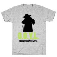 O.O.Y.L. (Only Once You Live) -Yoda