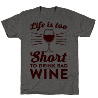 Life Is Too Short To Drink Bad Wine