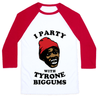 I Party with Tyrone Biggums