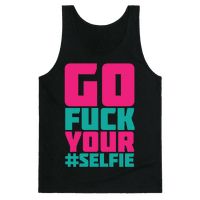 Go Fuck Your #Selfie