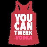 You Can Twerk - Vodka