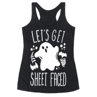 Let's Get Sheet Faced Racerback