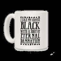 I Like My Coffee Black With A Shot Of Eternal Damnation