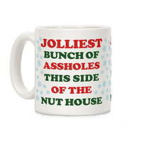 Jolliest Bunch of Assholes This Side of the Nut House Mug